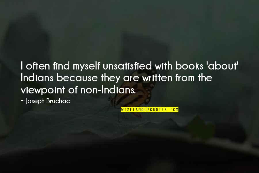 Unsatisfied Quotes By Joseph Bruchac: I often find myself unsatisfied with books 'about'