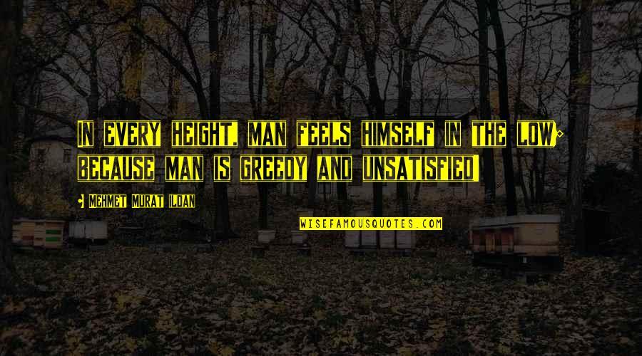 Unsatisfied Quotes By Mehmet Murat Ildan: In every height, man feels himself in the