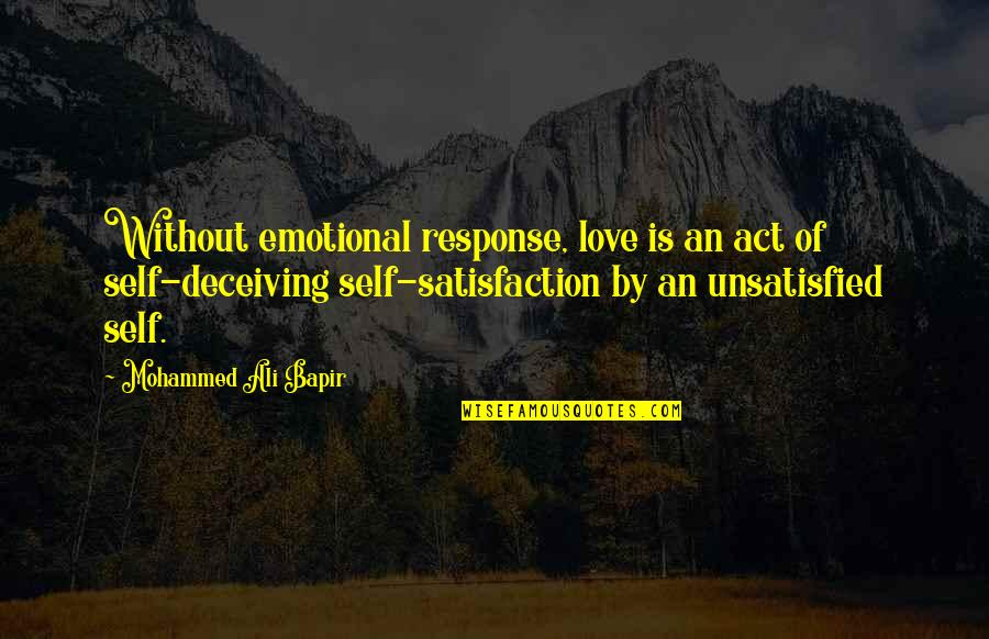 Unsatisfied Quotes By Mohammed Ali Bapir: Without emotional response, love is an act of