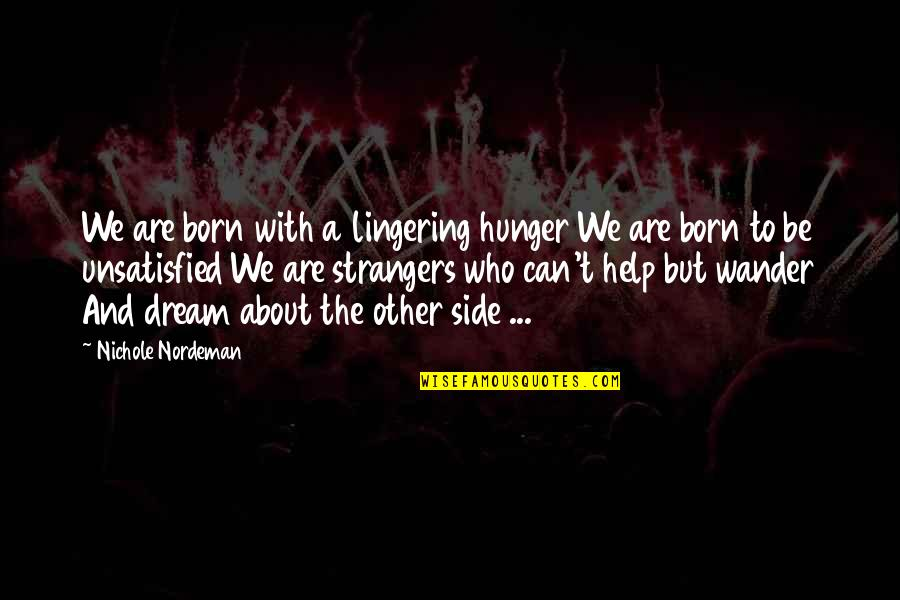 Unsatisfied Quotes By Nichole Nordeman: We are born with a lingering hunger We