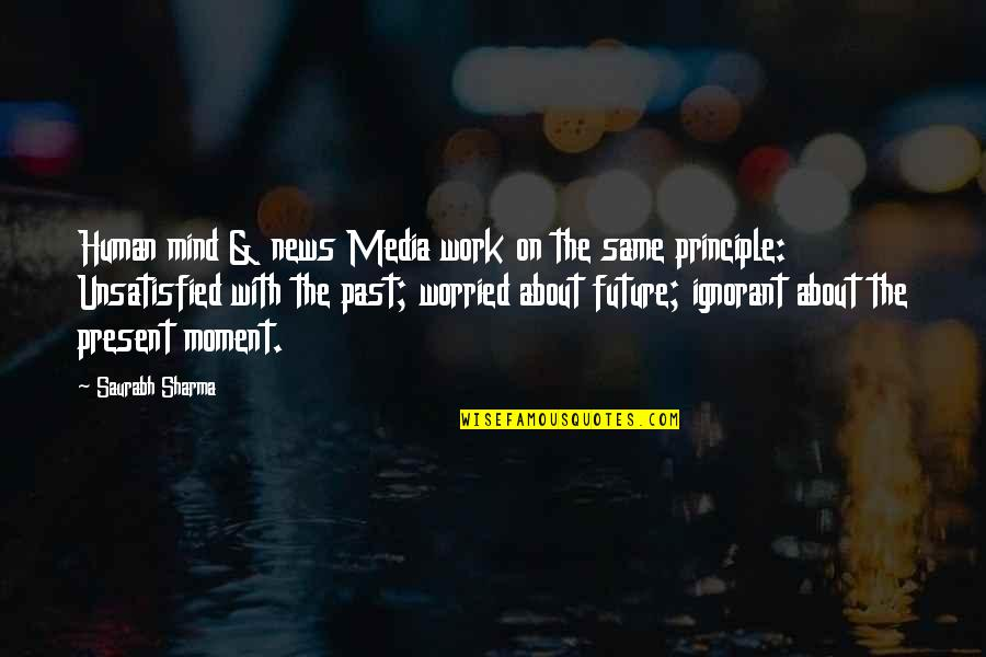 Unsatisfied Quotes By Saurabh Sharma: Human mind & news Media work on the