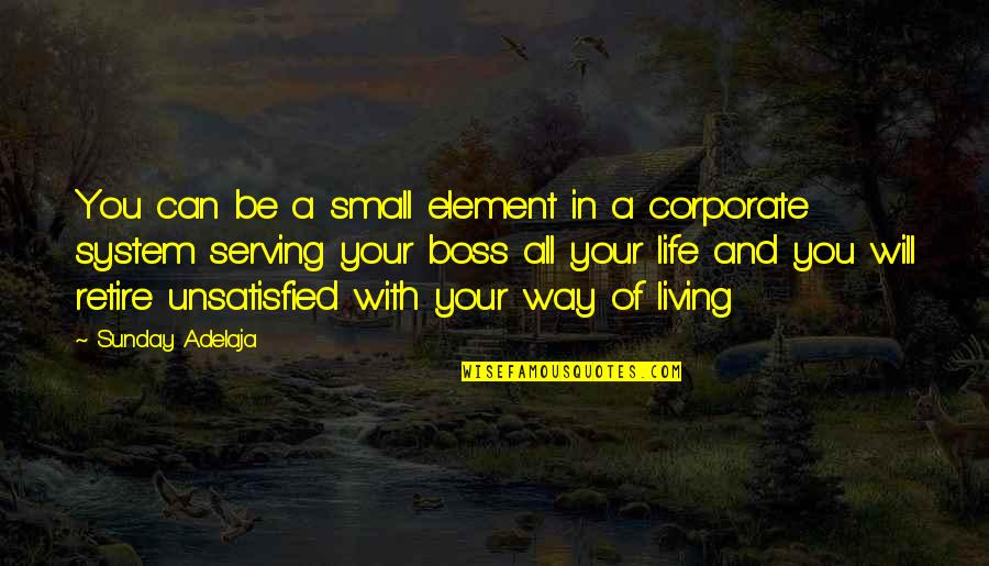 Unsatisfied Quotes By Sunday Adelaja: You can be a small element in a