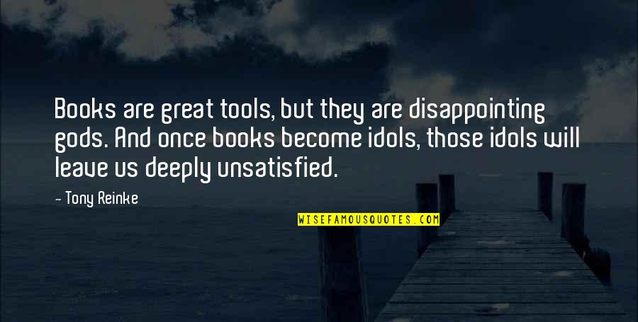 Unsatisfied Quotes By Tony Reinke: Books are great tools, but they are disappointing