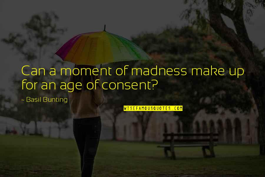 Unsconscious Quotes By Basil Bunting: Can a moment of madness make up for