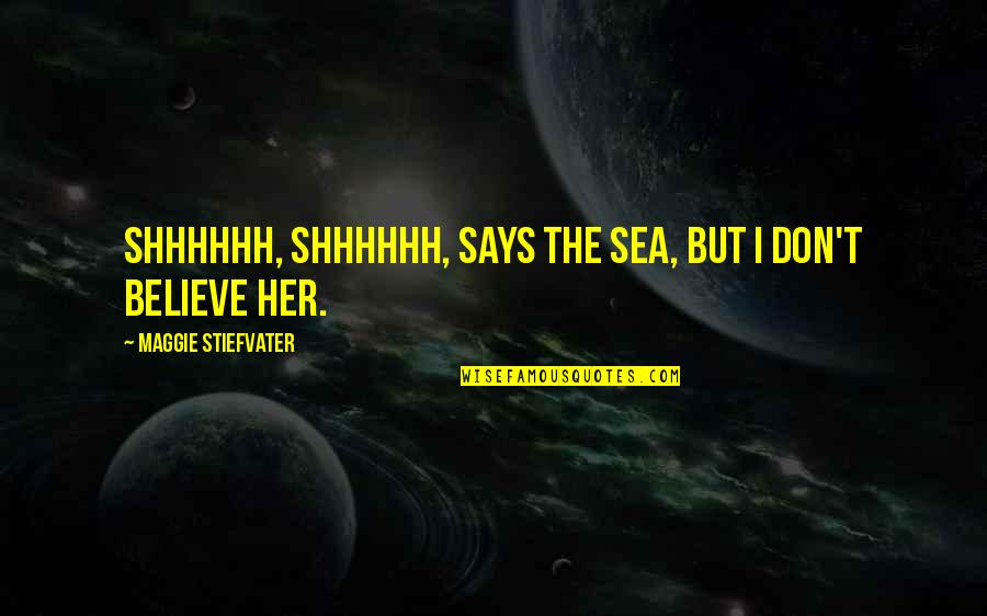 Unscratched Quotes By Maggie Stiefvater: Shhhhhh, shhhhhh, says the sea, but I don't