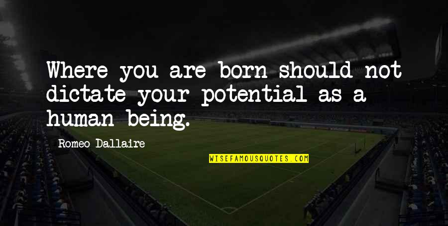 Unscratched Quotes By Romeo Dallaire: Where you are born should not dictate your