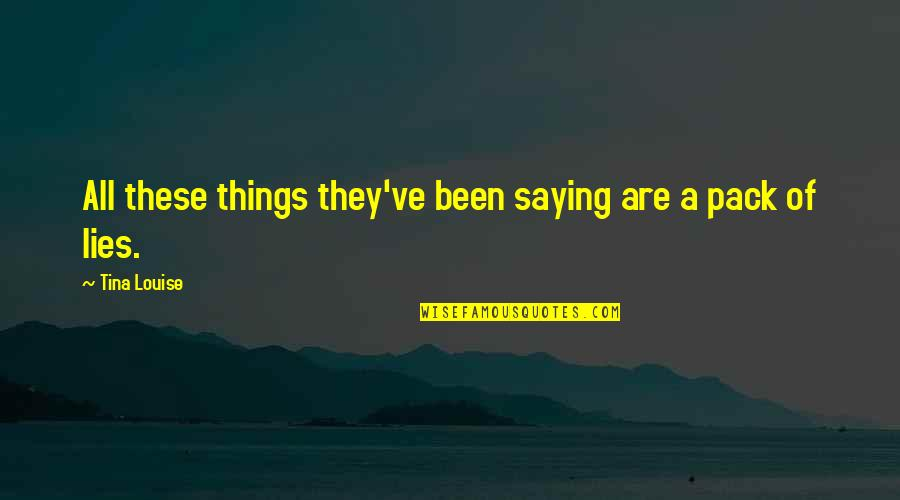 Unscratched Quotes By Tina Louise: All these things they've been saying are a