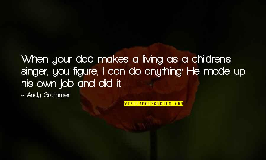 Unscuffed Quotes By Andy Grammer: When your dad makes a living as a