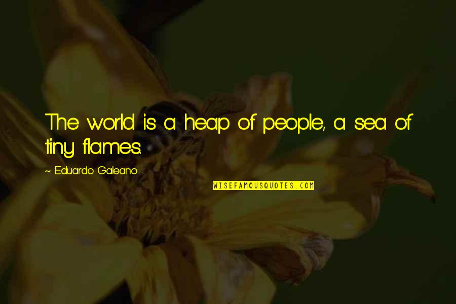 Unscuffed Quotes By Eduardo Galeano: The world is a heap of people, a