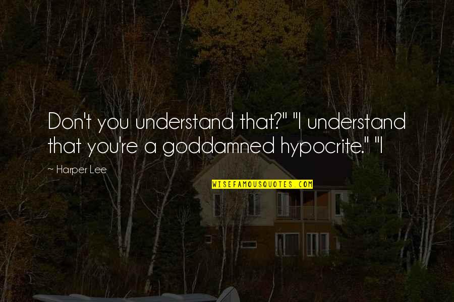 "Unscuffed Quotes By Harper Lee: Don't you understand that?"" ""I understand that you're"