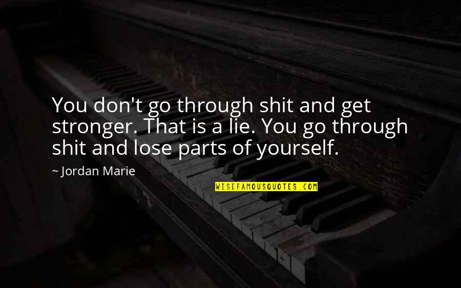 Unscuffed Quotes By Jordan Marie: You don't go through shit and get stronger.