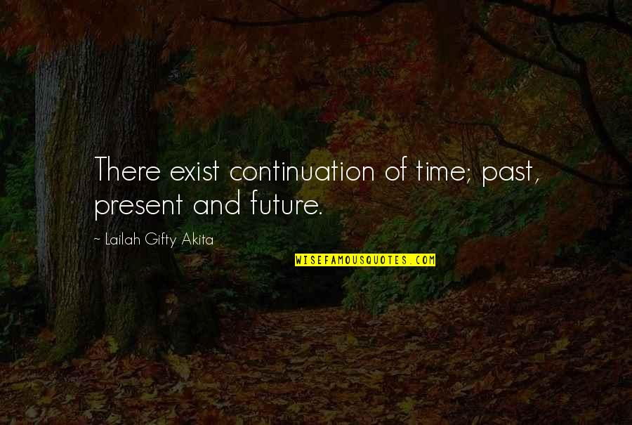 Unscuffed Quotes By Lailah Gifty Akita: There exist continuation of time; past, present and