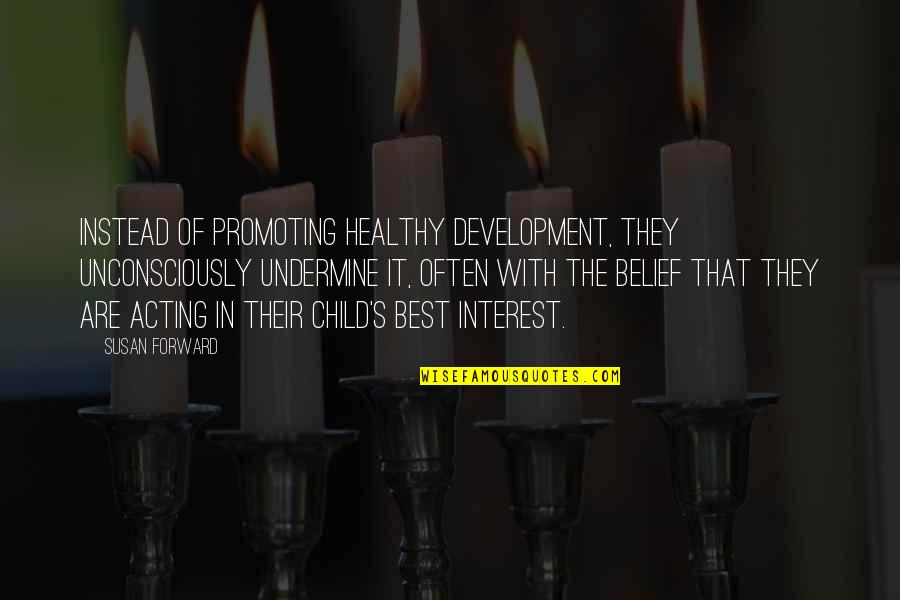 Unscuffed Quotes By Susan Forward: Instead of promoting healthy development, they unconsciously undermine