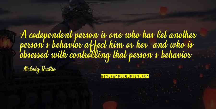 Unseemliness Quotes By Melody Beattie: A codependent person is one who has let
