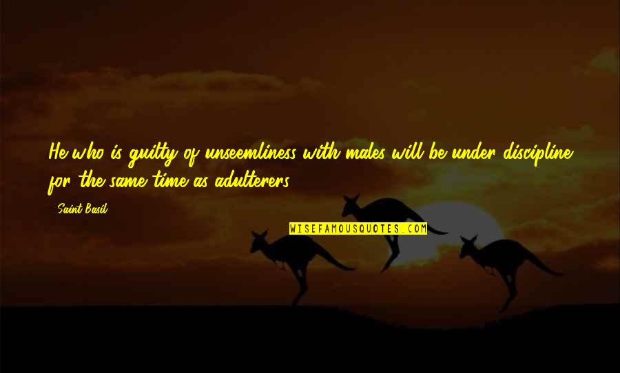 Unseemliness Quotes By Saint Basil: He who is guilty of unseemliness with males