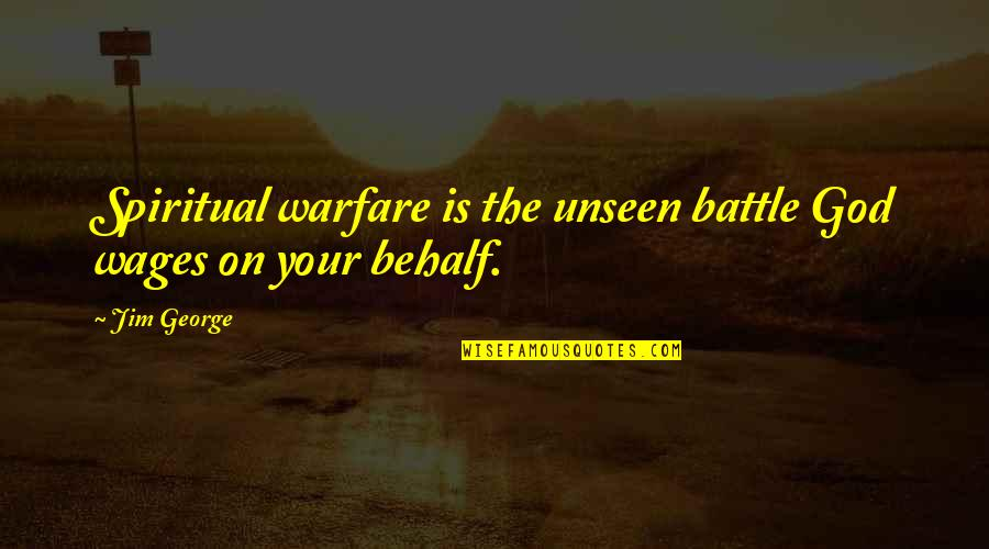 Unseen Warfare Quotes By Jim George: Spiritual warfare is the unseen battle God wages