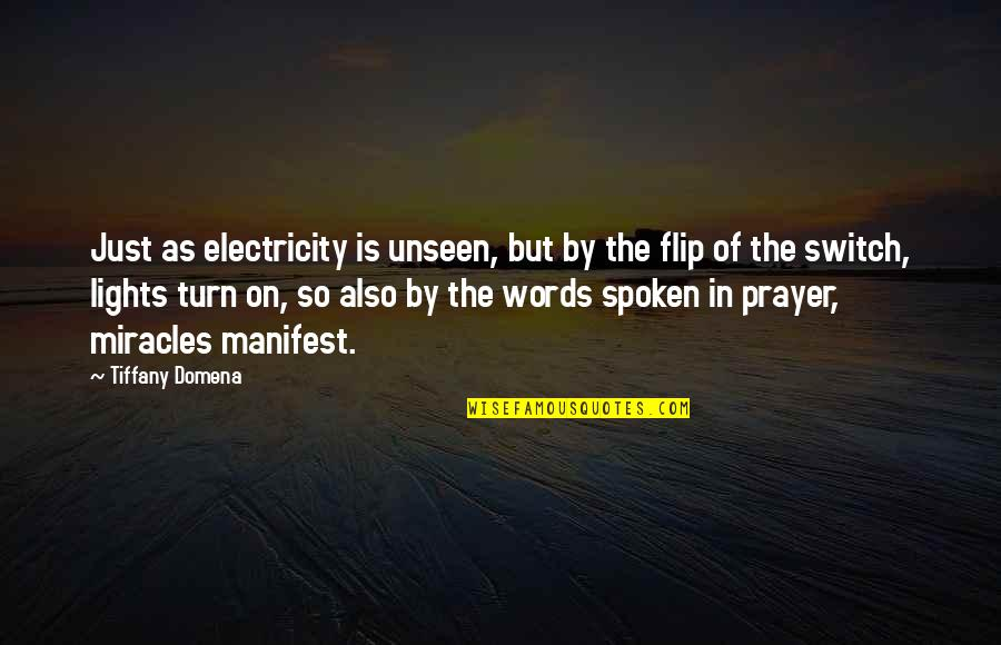 Unseen Warfare Quotes By Tiffany Domena: Just as electricity is unseen, but by the