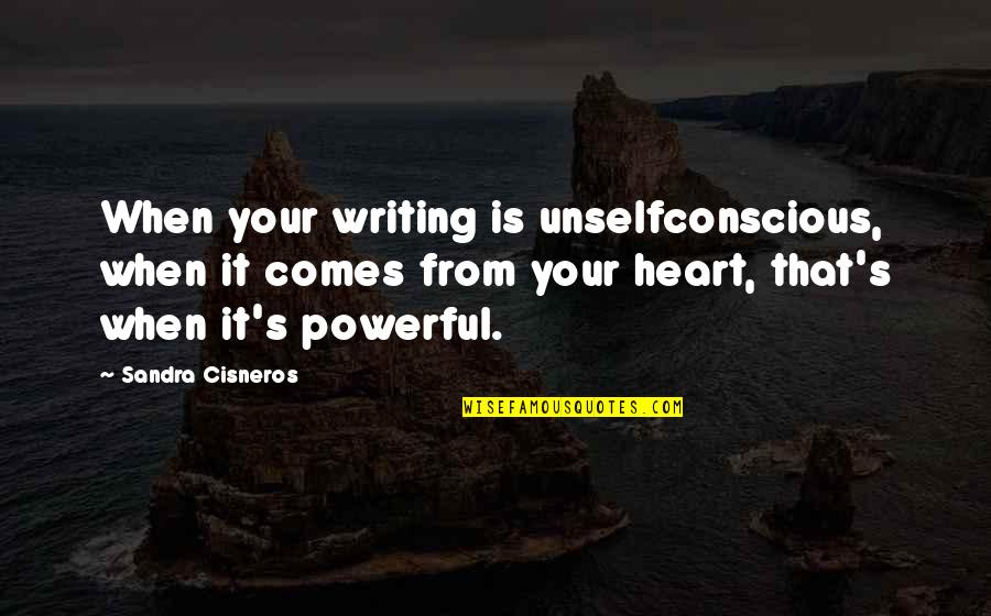 Unselfconscious Quotes By Sandra Cisneros: When your writing is unselfconscious, when it comes