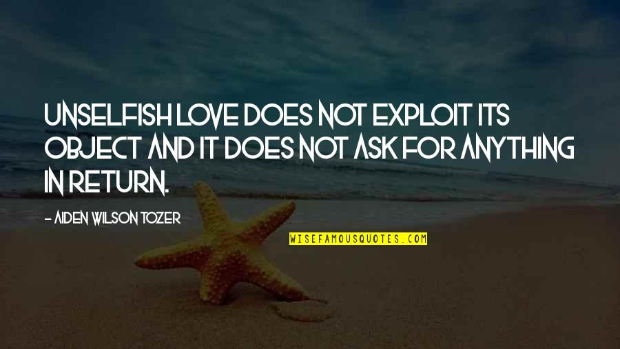 Unselfish Love Quotes By Aiden Wilson Tozer: Unselfish love does not exploit its object and