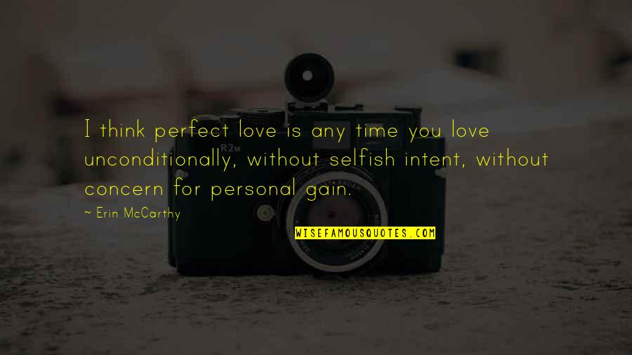Unselfish Love Quotes By Erin McCarthy: I think perfect love is any time you
