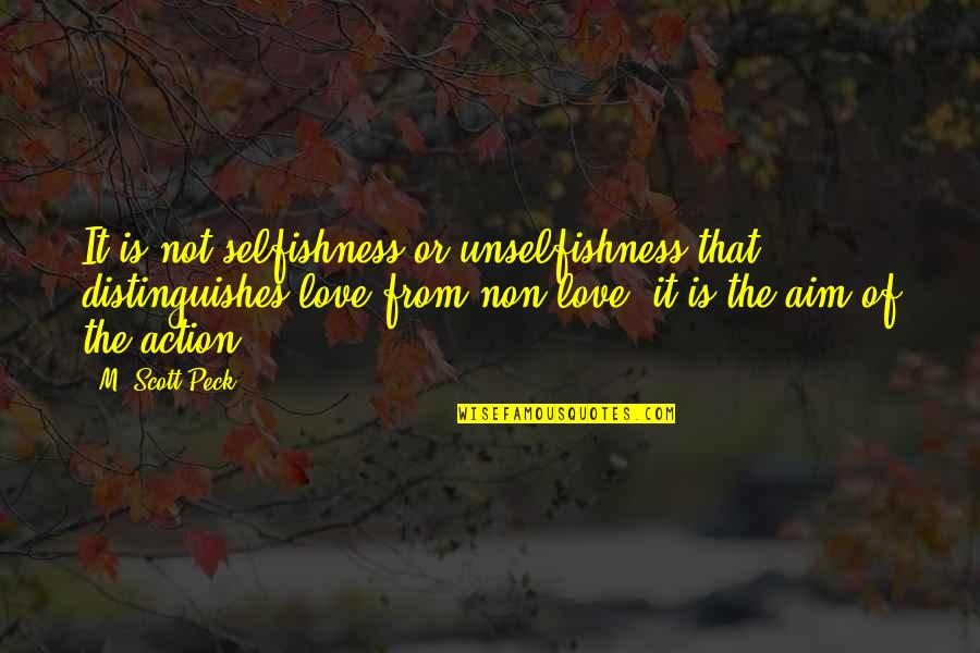 Unselfish Love Quotes By M. Scott Peck: It is not selfishness or unselfishness that distinguishes