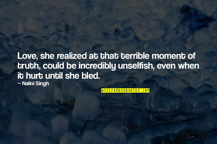 Unselfish Love Quotes By Nalini Singh: Love, she realized at that terrible moment of