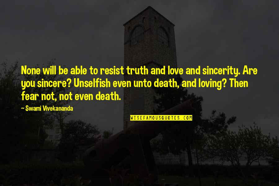 Unselfish Love Quotes By Swami Vivekananda: None will be able to resist truth and