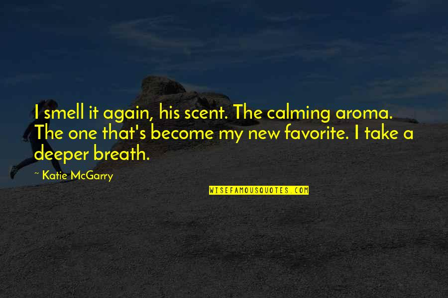 Unsers Quotes By Katie McGarry: I smell it again, his scent. The calming