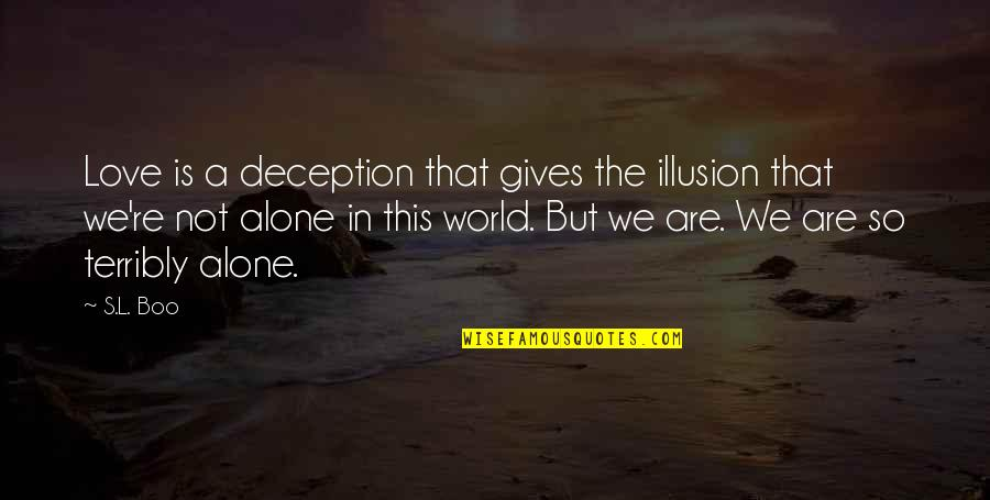 Unsers Quotes By S.L. Boo: Love is a deception that gives the illusion