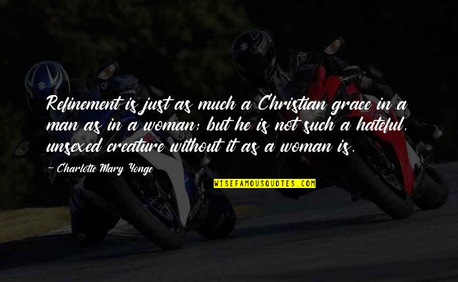 Unsexed Quotes By Charlotte Mary Yonge: Refinement is just as much a Christian grace
