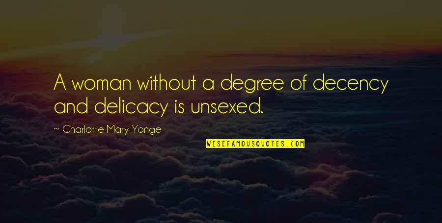 Unsexed Quotes By Charlotte Mary Yonge: A woman without a degree of decency and