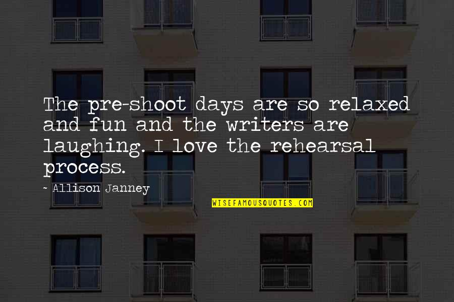 Unsharable Quotes By Allison Janney: The pre-shoot days are so relaxed and fun