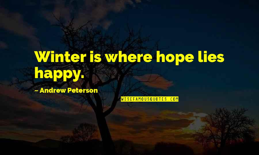 Unsharable Quotes By Andrew Peterson: Winter is where hope lies happy.