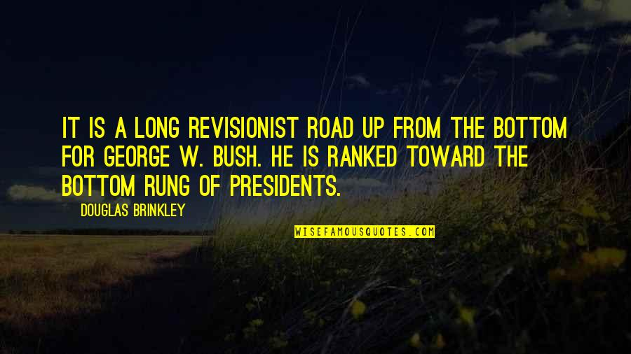 Unsharable Quotes By Douglas Brinkley: It is a long revisionist road up from