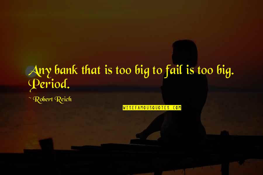 Unsharable Quotes By Robert Reich: Any bank that is too big to fail
