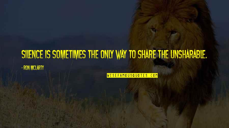 Unsharable Quotes By Ron McLarty: Silence is sometimes the only way to share