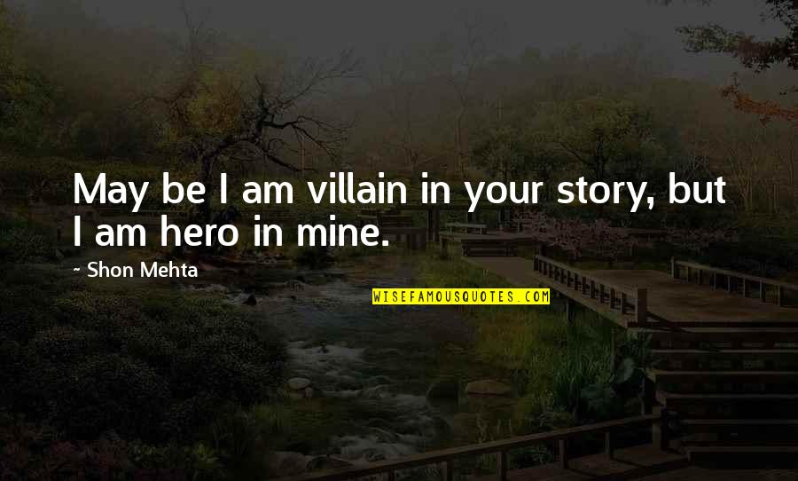 Unsharable Quotes By Shon Mehta: May be I am villain in your story,