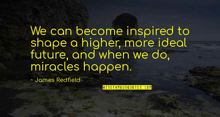 Unskinned Quotes By James Redfield: We can become inspired to shape a higher,