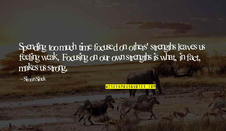 Unskinned Quotes By Simon Sinek: Spending too much time focused on others' strengths