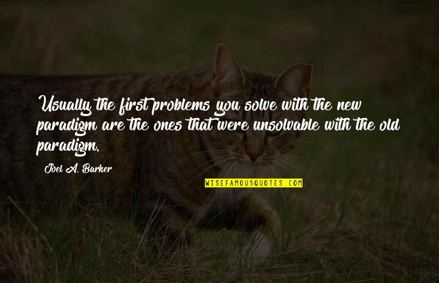 Unsolvable Quotes By Joel A. Barker: Usually the first problems you solve with the