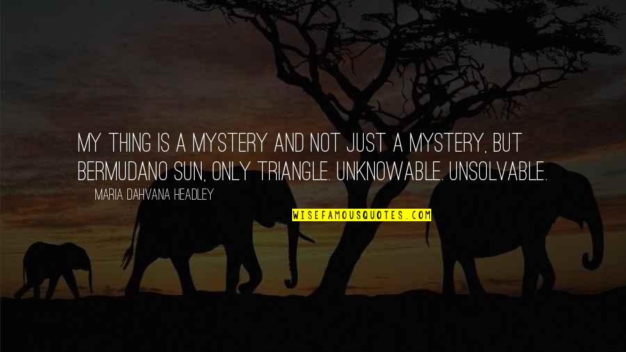 Unsolvable Quotes By Maria Dahvana Headley: My thing is a Mystery and not just