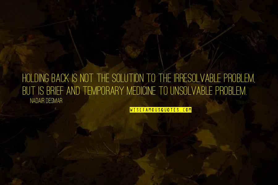 Unsolvable Quotes By Nadair Desmar: Holding back is not the solution to the