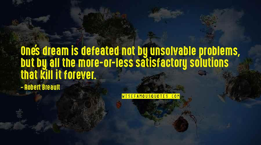Unsolvable Quotes By Robert Breault: One's dream is defeated not by unsolvable problems,