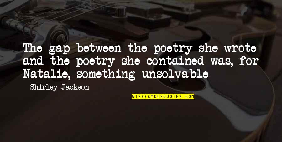 Unsolvable Quotes By Shirley Jackson: The gap between the poetry she wrote and