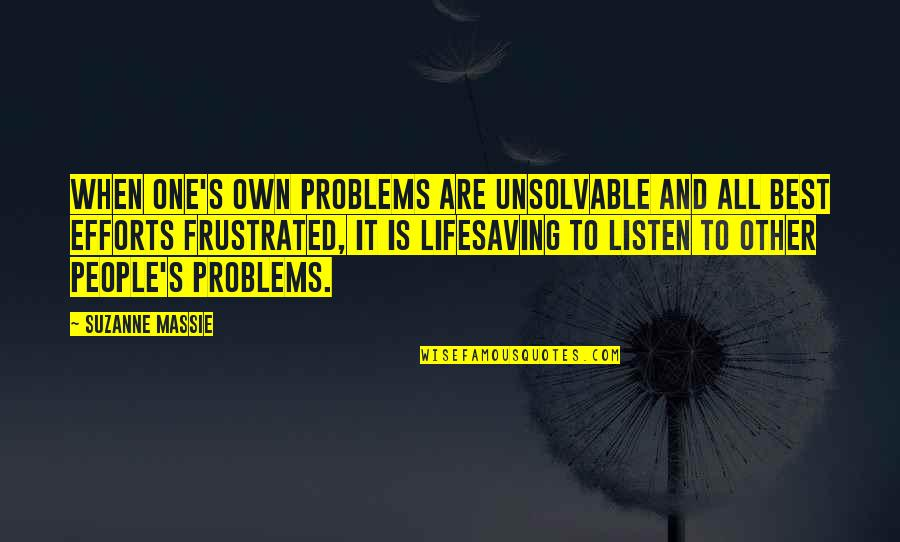 Unsolvable Quotes By Suzanne Massie: When one's own problems are unsolvable and all