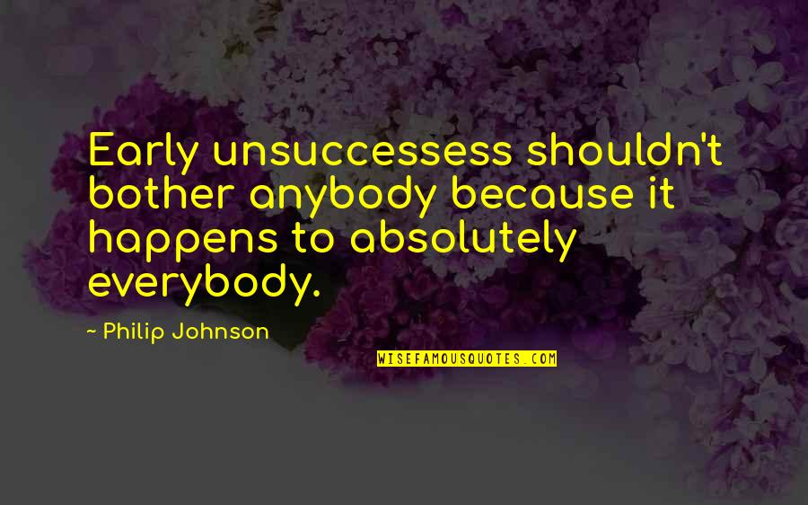Unsuccessess Quotes By Philip Johnson: Early unsuccessess shouldn't bother anybody because it happens