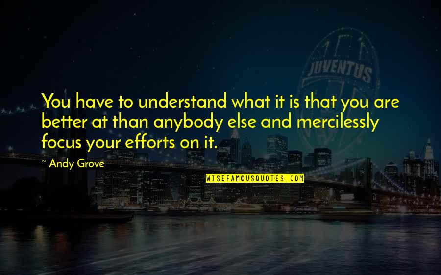 Unsuccessful Business Quotes By Andy Grove: You have to understand what it is that