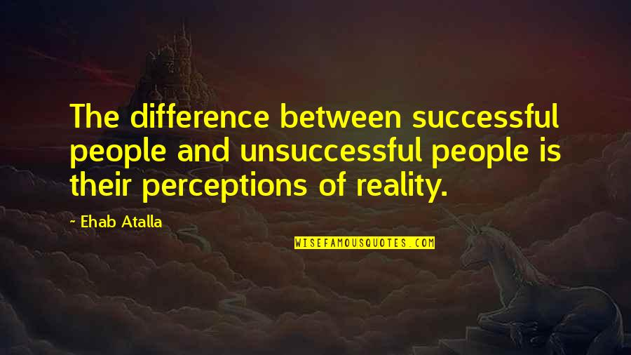 Unsuccessful Business Quotes By Ehab Atalla: The difference between successful people and unsuccessful people