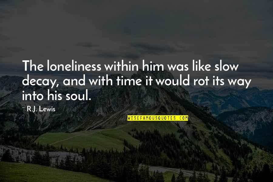 Unsuccessful Business Quotes By R.J. Lewis: The loneliness within him was like slow decay,