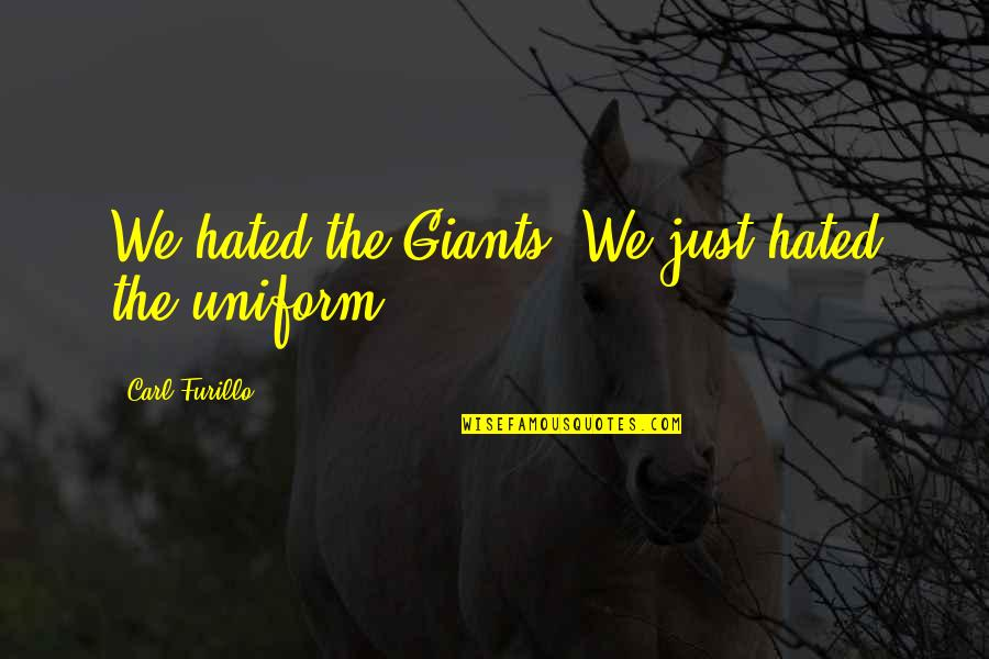Unsupportive Partner Quotes By Carl Furillo: We hated the Giants. We just hated the